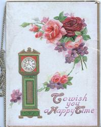 TO WISH YOU A HAPPY TIME in pink below pink & red roses, scant violets, beside tall clock set at 10 to 12