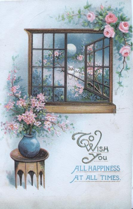 TO WISH YOU in gilt, ALL HAPPINESS AT ALL TIMES in blue below moonlit widow, 2 tiny owls, pink roses above, blossom below