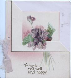 TO WISH YOU WELL AND HAPPY in gilt below bunch of violets on unusual cut card