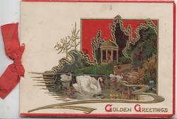 GOLDEN GREETINGS(G's illuminated), gilt bordered watery inset with 4 swans, stairs & pavilion