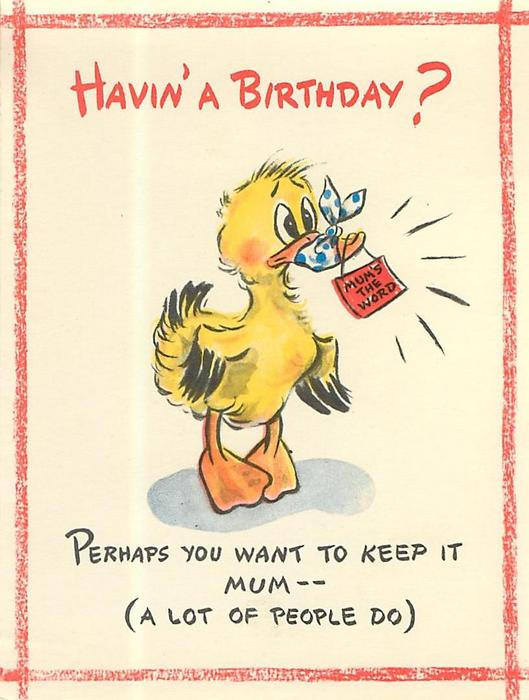 HAVIN' A BIRTHDAY? duck with bill tied in ribbon, sign reads MUM'S THE WORD red borders