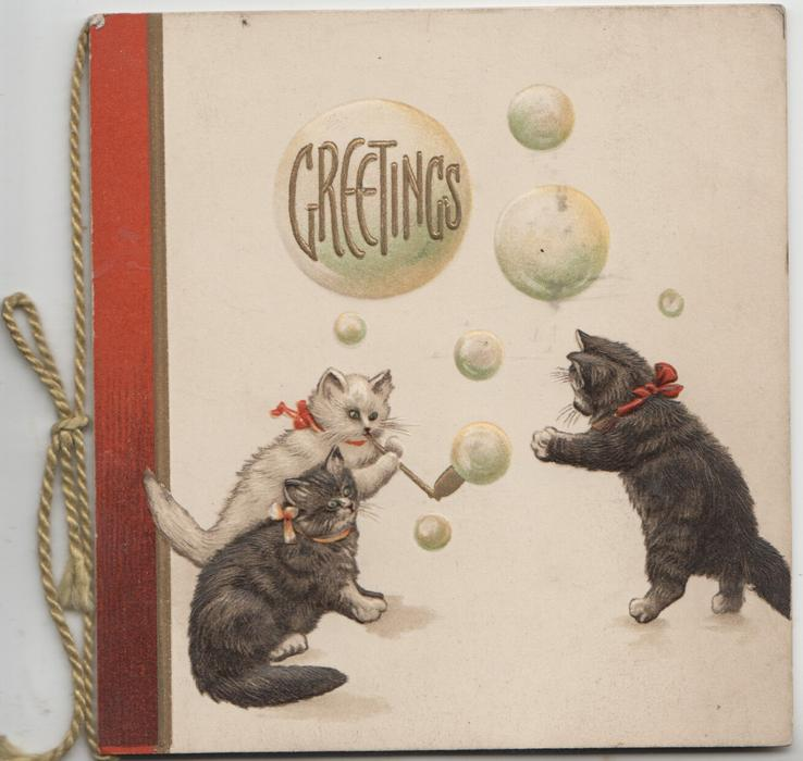 GREETINGS in gilt above 3 cats playing & blowing bubbles from a pipe