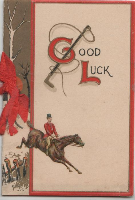 GOOD LUCK(G & L illuminated) over riding whip, huntsman on jumping horse below, rural inset left