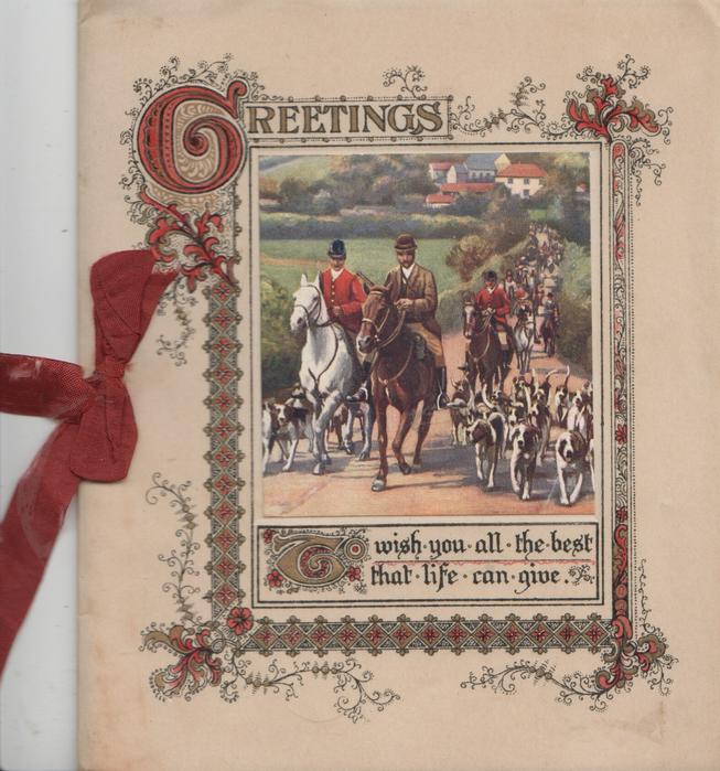 GREETINGS(G illuminated) in complex design over huntsmen & many hounds moving front down road, verse
