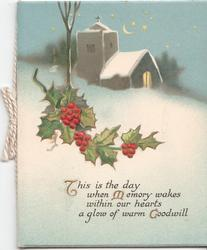THIS IS THE DAY WHEN MEMORY WAKES WITHIN OUR HEARTS A GLOW OF WARM GOODWILL (T/M/G) illuminated, holly in front and church in background