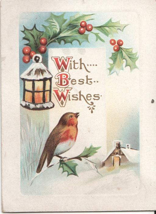 WITH BEST WISHES (W/B/W illuminated) robin sitting on holly branch, more holly above, cabin to the right