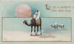 LIFE BE A JOURNEY FAIR AND GLAD bedouins riding camels, red sun above