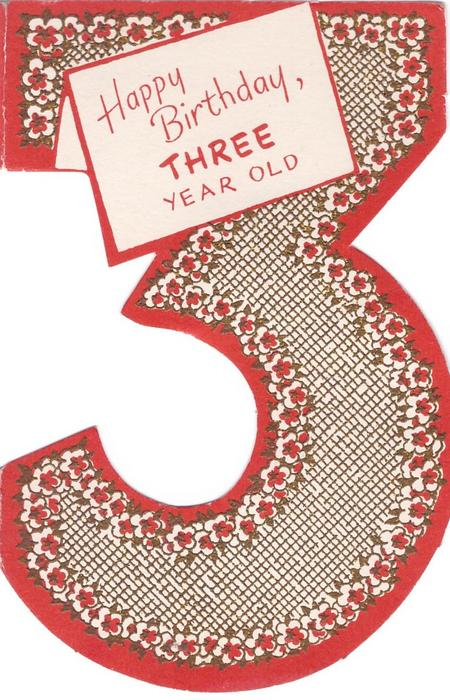 HAPPY BIRTHDAY, THREE YEAR OLD on white, die cut number 3 with gilt embossed cross hatch pattern with flowers, red border