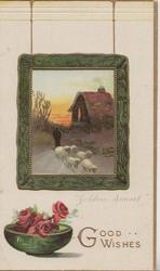 GOOD WISHES in gilt below framed rural inset 5 sheep driven front, cottage behind, bowl of red roses below, GOLDEN SUNSET