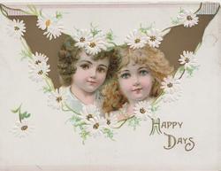 HAPPY DAYS in gilt below heads of 2 girls in gilt inset, white daisies around