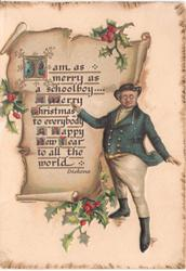 I AM AS MERRY AS A SCHOOLBOY A MERRY CHRISTMAS TO EVERYBODY A HAPPY NEW YEAR TO ALL THE WORLD man stands besides parchment surrounded by holly