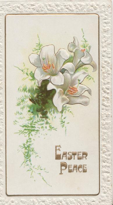 EASTER PEACE in gilt,below lilies & fern, embossed white margins