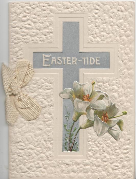 EASTER-TIDE in white in front of silver cross, 2 lilies below, embossed white background