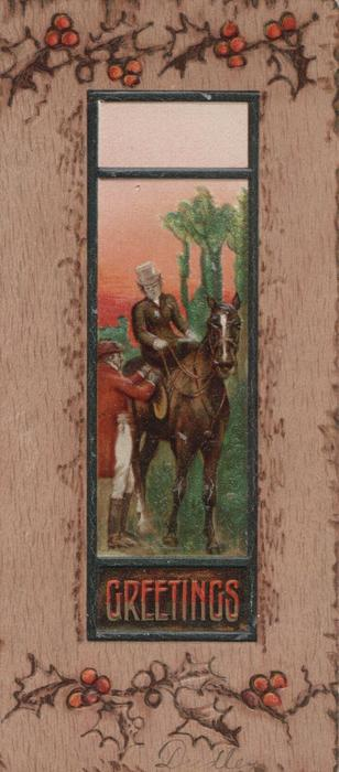 GREETINGS in gilt below huntsman adjusting horses harness as lady rides side-saddle, holly in brown marginal design