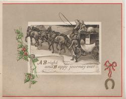 A BRIGHT AND HAPPY JOURNEY EVER inset of 4 horse mail & passenger coach moving left, holly left