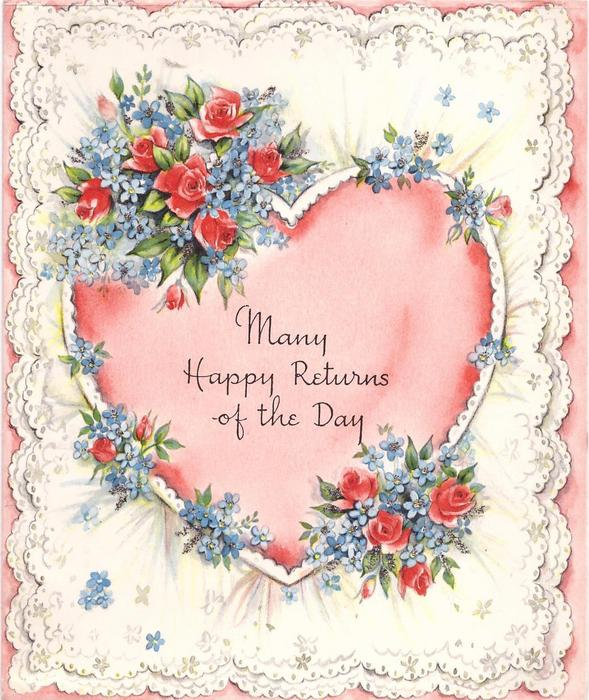 MANY HAPPY RETURNS OF THE DAY in red heart with roses & forget-me-nots, white doily-like background