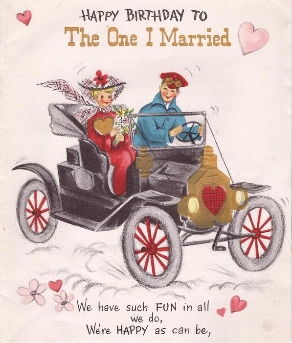 HAPPY BIRTHDAY TO THE ONE I MARRIED couple in old-style motor car
