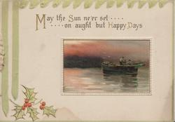 MAY THE SUN NEVER SET...ON AUGHT BUT HAPPY DAYS over inset seascape with boat, holly below left