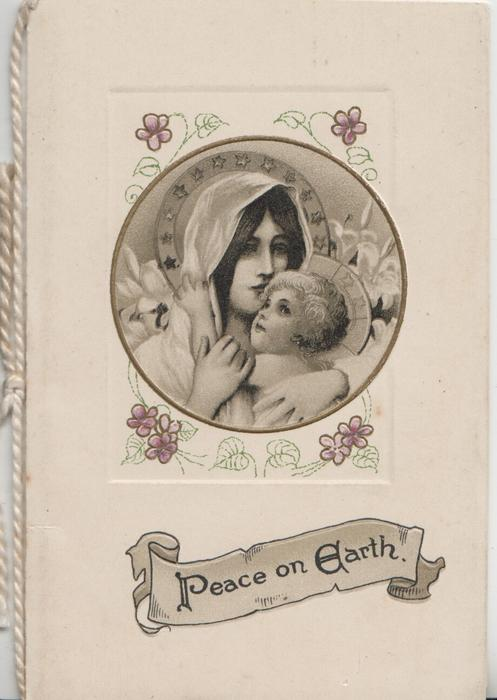 PEACE ON EARTH on plaque below head & shoulder study of Madonna embracing child