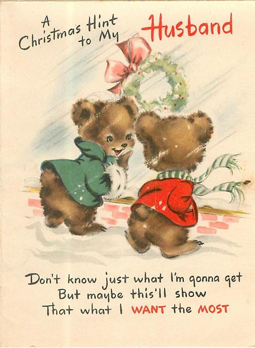 A CHRISTMAS HINT TO MY HUSBAND 2 dressed bears at shop window DON'T KNOW JUST WHAT I'M GONNA GET ...