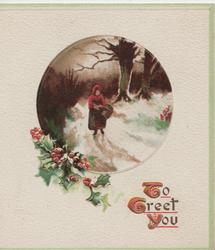 TO GREET YOU in gilt below circular inset of woman with basket walking front on snowy road, holly below
