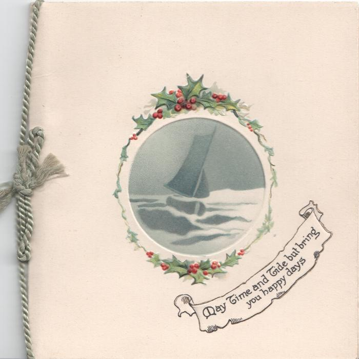 MAY TIME AND TIDE BUT BRING YOU HAPPY DAYS inset of boat surrounded by holly