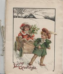 LOVING GREETINGS in gilt, boy pulls girl with holly in cart on snowy road, both in oldstyle dress, rural background
