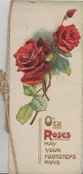 O'ER ROSES MAY YOUR FOOTSTEPS MOVE in gilt & red below 2 roses & bud