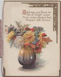 GLAD MAY YOUR FUTURE BE.....in gilt, pot of mainly chrysanthemums, gilt design upper right