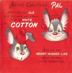MERRY CHRISTMAS, PAL 2 rabbit head's on red, each wears red cap, WHEN WE GET ... below