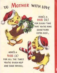 TO MOTHER WITH LOVE 2 ducks in Santa hats with wreath, (O) & candy canes (X), 2 verses