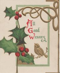 ALL GOOD WISHES in green(A,G & W in red), berried holly left, gilt perched bird & design