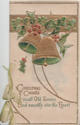 CHRISTMAS CHIMES RECALL OLD TIMES AND SWEETLY STIR THE HEART, 2 gilt bells & berried holly above