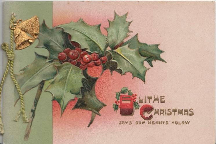 BLITHE CHRISTMAS(B & C illuminated)SETS OUR HEARTS AGLOW beside berried holly & 2 gilt bells applique