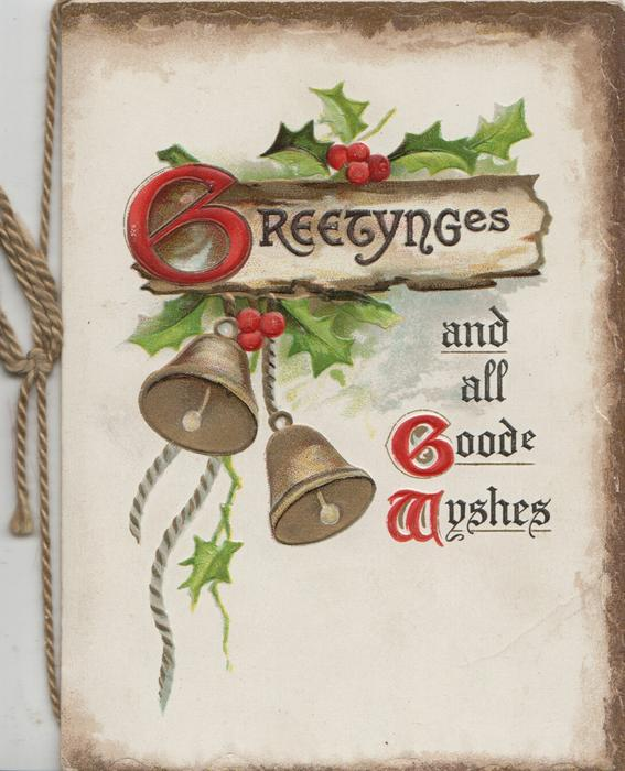 GREETYNGES(G illuminated) in front of berried holly, 2 gilt bells AND ALL GOODE WYSHES