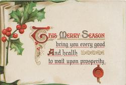 THIS MERRY SEASON(illuminated) BRING YOU EVERY GOOD AND HEALTH TO WAIT UPON PROSPERITY, berried holly above left