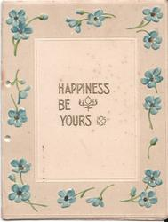 HAPPINESS BE YOURS in gilt, surrounded by forget-me-nots