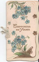 HAPPINESS BE YOURS in gilt, forget-me-nots on top and bottom