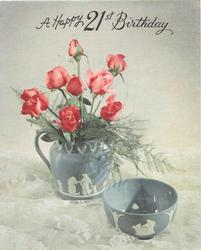 A HAPPY 21ST BIRTHDAY roses in Grecian style jug behind, Grecian style bowl front right