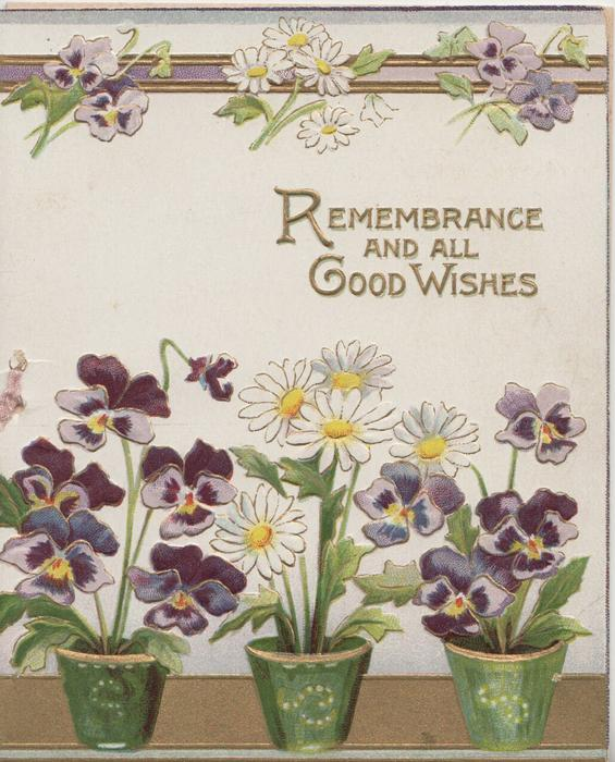 REMEMBRANCE AND ALL GOOD WISHES in gilt above potted purple pansies & one pot of daisies, pansy/daisy design above