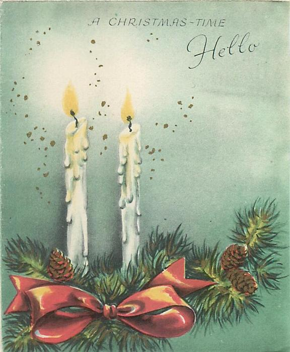A CHRISTMAS-TIME HELLO 2 lit, white candles on everygreen bough with red bow, green background