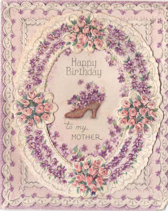 HAPPY BIRTHDAY TO MY MOTHER glittered shoe filled with violets, within perforated, die-cut, violet & rose border