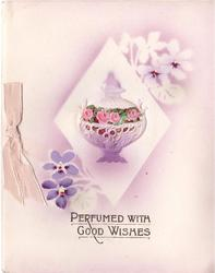 PERFUMED WITH GOOD WISHES  heavily embossed vase, enclosed with pot pourri on white diamond, marginal hand painted violets, ribbon left