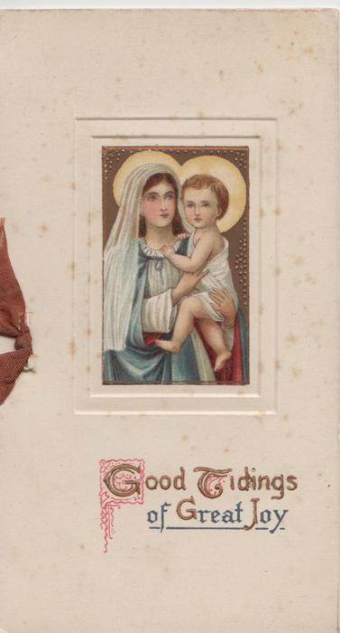 GOOD TIDINGS OF GREAT JOY below inset of Madonna carrying Jesus
