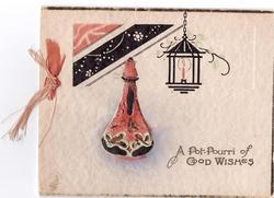 A POT POURRI OF GOOD WISHES heavily embossed vase enclosed with pot pourri below hanging lantern & deco design, ribbon left
