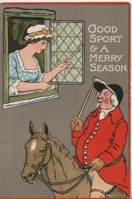 GOOD SPORT & A MERRY SEASON, girl in open window talks with huntsman mounted on brown horse