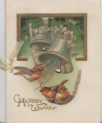HEARTY WISHES in gilt below silver bell & 2 birds of happiness perched on rope & one flys( perhaps English robins)