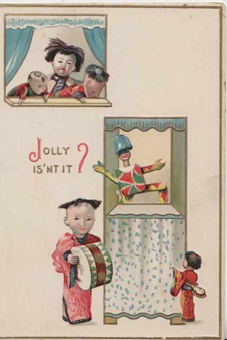 JOLLY IS'NT IT? in gilt, dolls put on a puppet show, 3 doll children in window above