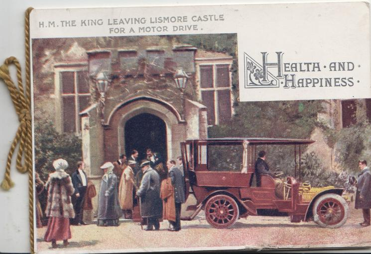 HEALTH AND HAPPINESS, H.M. THE KING LEAVING LISMORE CASTLE FOR A MOTOR DRIVE.