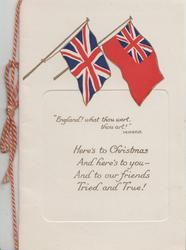 "2 flags ""ENGLAND! WHAT THOU WERT, THOU ART"" over verse:-HERE'S TO CHRISTMAS AND HERE'S TO YOU - AND TO OUR FRIENDS TRIED AND TRUE!"